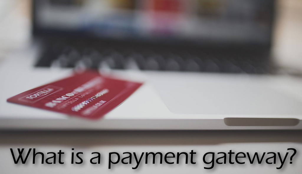 payment-gateway-1024x591 What is a Payment Gateway?